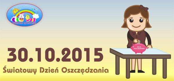 30.10.2015r. – obchodzimy Światowy Dzień Oszczędzania!